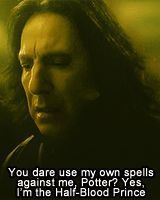You dare use my own spells against me, Potter? Yes, I'm the Half-Blood Prince.