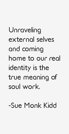 Sue Monk Kidd quote: Unraveling external selves and coming home to