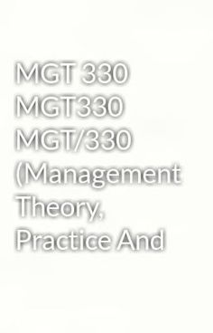 """Read """"MGT 330 MGT330  MGT/330   (Management Theory, Practice And"""" #general-fiction Visit Now for Complete Course:  www.homework-aid.com"""