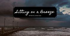 Sitting on a breeze - Creative Worlds of James Cole Best Kisses, Writing Poetry, Light In The Dark, Breeze, Illusions, Sunrise, World, Beach, Creative