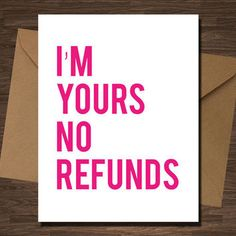I'm Yours No Refunds Card Funny Valentine Love Boyfriend Girlfriend Love Anniversary Engagement from diamonddonatello on Etsy. Saved to Funny. Anniversary Quotes For Girlfriend, Anniversary Quotes Funny, Anniversary Funny, Girlfriend Quotes, Wedding Anniversary, Valentines Day Sayings, Funny Valentine, Valentine Cards, Funny Engagement Quotes