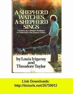 A Shepherd Watches, A Shepherd Sings. Growing Up A Basque Shepherd in Californias San Joaquin Valley (9780385116534) Louis Irigaray, Theodore Taylor , ISBN-10: 0385116535  , ISBN-13: 978-0385116534 ,  , tutorials , pdf , ebook , torrent , downloads , rapidshare , filesonic , hotfile , megaupload , fileserve