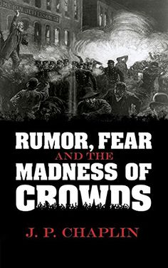 Rumor, Fear and the Madness of Crowds by J.P. Chaplin