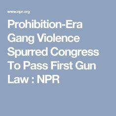 Prohibition-Era Gang Violence Spurred Congress To Pass First Gun Law : NPR