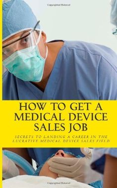 How To Get A Medical Device Sales Job: Your best resource to learn the secrets of landing a career in the lucrative medical device sales field by Mr Daniel Riley. $19.99. Publisher: CreateSpace (April 14, 2011). Publication: April 14, 2011