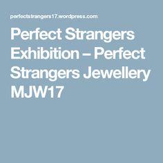 Perfect Strangers Exhibition – Perfect Strangers Jewellery MJW17