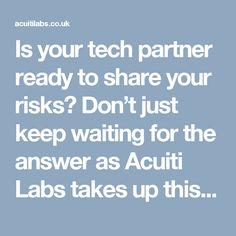 Is your tech partner ready to share your risks? Don't just keep waiting for the answer as Acuiti Labs takes up this challenge which remains largely unsolved across the world. We set-up a full R&D unit focused on solving your problems. For more details click >> http://acuitilabs.co.uk/is-your-tech-partner-ready-to-share-your-risks/
