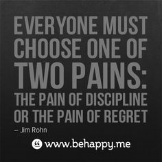 """Everyone must choose one of two pains: the pain of discipline (now) or the pain of regret (later). The difference is discipline weighs ounces while regret weighs tons. Great Quotes, Quotes To Live By, Me Quotes, Motivational Quotes, Inspirational Quotes, Qoutes, Yoga Quotes, The Words, Sport Motivation"