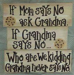 Grandma never says no!