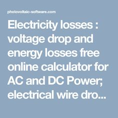 Electricity losses : voltage drop and energy losses free online calculator for AC and DC Power; electrical wire drop voltage quick calculation, cable energy losses, resistive heating, for three phase and single phase wiring
