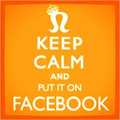 Keep Calm and put it on Facebook ... nah ... on Pinterest :)
