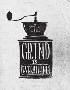 The grind is everything - byMatthew Taylor Wilson