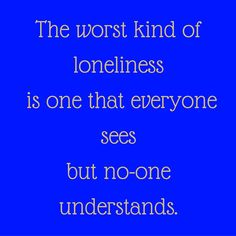 The worst kind of loneliness is one that everyone sees but no-one understands.  ‪#‎QuotesYouLove‬ ‪#‎QuoteOfTheDay‬ ‪#‎FeelingLonely‬ ‪#‎QuotesOnFeelingLonely‬ ‪#‎FeelingLonelyQuotes‬  Visit our website  for text status wallpapers.  www.quotesulove.com