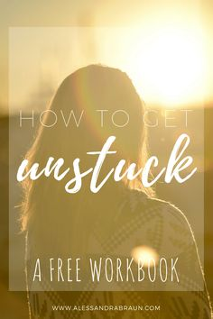 How to get Unstuck: A workbook to help you explore the reasons why you are stuck and to create a plan to move forward | Free Workbook | Self Help | Personal Development
