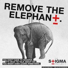 Remove the Elephant | Clichés aside, the truth is noone wants to talk about HIV. It doesn't deserve our silence. Speak up. Ask Questions. There's always something happening in the world of HIV/AIDS. Educate yourself and you will have taken a big step towards prevention. This issue affects all of us, positive or negative. KNOW HIV = NO HIV.