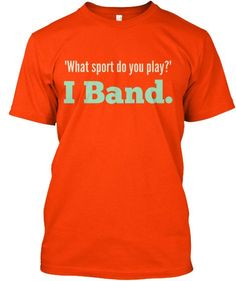 Discover What Sport Do You Play? I Band. T-Shirt, a custom product made just for you by Teespring. With world-class production and customer support, your satisfaction is guaranteed. - What sport do you play? I Band. Band Mom, Band Nerd, Band Shirts, Tee Shirts, Tees, Marching Band Memes, Programming Humor, Computer Programming, Band Problems