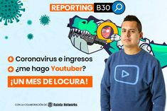 Reporting B30: Coronavirus e ingresos  me hago Youtuber? | B30 Internet, Marketing, The Sting, Learning