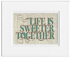 Life is Sweeter Together by Jean Cody, printed on vintage page from old dictionary. $12.00, via Etsy.