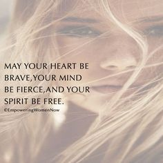 Love this quote. May your heart be brave, your mind be fierce and your spirit be…