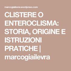 CLISTERE O ENTEROCLISMA: STORIA, ORIGINE E ISTRUZIONI PRATICHE | marcogiailevra