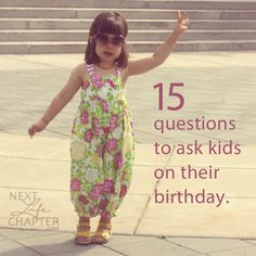 15 questions to ask kids on their birthday! This would be fun to do each year!