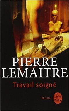 Amazon.fr - Travail soigné - Pierre Lemaitre - Livres