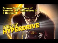 Os Vingadores 2, Batman: Arkham Knight, Flash e Game of Thrones | Novidades