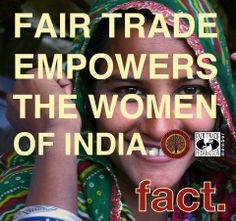 Fair Trade Federation poster, helps spread the message! Empowering women: an additional benefit of fair trade! this shows that fair trade also helps other forms of oppression and social stigma, by helping fulfil the rights of women also.