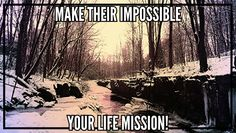 Make their impossible your life mission!