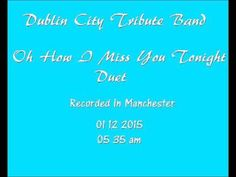 Oh, How I Miss You Tonight Dublin City Tributer Band