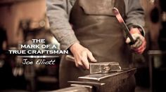 The Mark Of A True Craftsman: Joe Elliott by Alex Hamlin. For over 30 years, Joe Elliott has forged fine ironwork by hand from his shops in Central Oregon. A true craftsman, he is a master blacksmith—one of the few remaining who practice this ancient trade.