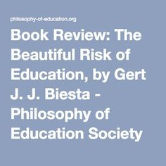 Book Review: The Beautiful Risk of Education, by Gert J. J. Biesta - Philosophy of Education Society of Great Britain