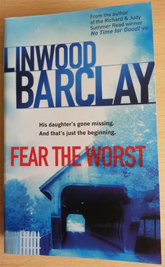 Fear the Worst by Linwood Barclay is a thriller in which car salesman Tim Blake's daughter Sydney vanishes without a trace.