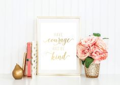 """Gold Foil Print """"Have Courage And Be Kind"""" Cinderella Inspired Quote Wall Art Print"""
