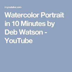 Watercolor Portrait in 10 Minutes by Deb Watson - YouTube