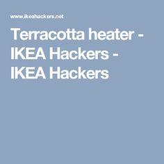 Terracotta heater - IKEA Hackers - IKEA Hackers