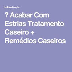 → Acabar Com Estrias Tratamento Caseiro + Remédios Caseiros