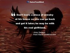 Don't leave a piece of jewelry at his house so you can go back and get it later; he may be with his real girlfriend. - www.raiseyourmind... Love Quotes advice, affairs, Amy Sedaris, dating, jewelry, Life, Love, Men, relationships, romance, Women