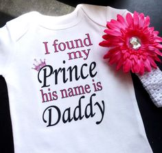 I Found My Prince His Name is Daddy Onesie with matching flower clip headband