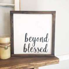 A personal favorite from my Etsy shop https://www.etsy.com/listing/474330946/beyond-blessed-wooden-sign