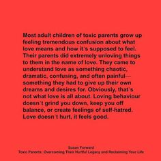 """""""Most adult children of toxic parents grow up feeling tremendous confusion about what love means and how it's supposed to feel. Their parents did. Narcissistic Children, Narcissistic Mother, Narcissistic Behavior, Narcissistic Sociopath, Abusive Relationship, Toxic Relationships, Dysfunctional Relationships, What Love Means, Survival Books"""