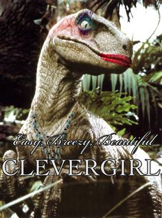 """""""Clever Girl"""""""