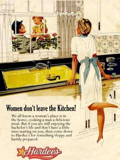 Domestic slaves 'don't leave the kitchen'. They balance on one leg, in stilettos, cooking and dutifully waiting for their man.