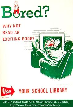 """School LIBRARY Poster (ca1960s) © Enokson (Library Tech/Scanner. Alberta, Canada) via flickr. """"Bored? Why not READ an exciting book? Use your school library"""" ... Give credit where due. Pin from the primary source. If you already have this pin, it only takes a second to edit the Description & Link by cut & paste."""