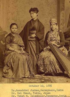 The three women pictured in this incredible photograph from 1885 -- Anandibai Joshi of India, Keiko Okami of Japan, and Sabat Islambouli of Syria -- each became the first licensed female doctors in their respective countries. The three were students at the Women's Medical College of Pennsylvania; one of the only places in the world at the time where women could study medicine. - http://www.huffingtonpost.com/2014/04/08/19th-century-women-medical-school_n_5093603.html