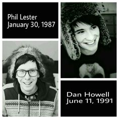My sis has the same bday and Phil and Dan's bday is one day after mine