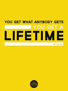 "Poster #43 from the Chronic Positivity Project. ""You get what anybody gets - you get a lifetime."" - Neil Gaiman"