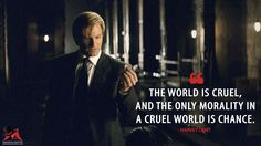 Harvey Dent: The world is cruel, and the only morality in a cruel world is chance.  More on: http://www.magicalquote.com/movie/the-dark-knight/ #HarveyDent #Batman #TheDarkKnight #moviequotes