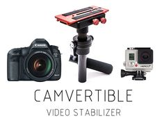 Camvertible Video Camera Stabilizer by Anson Kung — Kickstarter.  Get captivating and cinematic shots with a professional quality stabilizer that combines with your gear for infinite possibilities