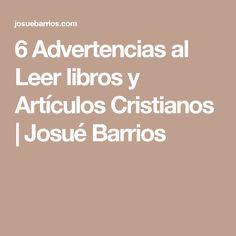 6 Advertencias al Leer libros y Artículos Cristianos   Josué Barrios